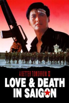 A Better Tomorrow III: Love and Death in Saigon (Ying hung boon sik III: Zik yeung ji gor) โหด เลว ดี 3 (1989)